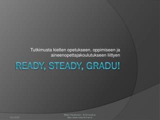 Ready ,  Steady , Gradu!
