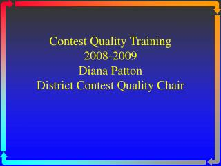 Contest Quality Training 2008-2009 Diana Patton District Contest Quality Chair