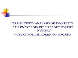 "TRANSITIVITY ANALYSIS OF TWO TEXTS: ""AN ENCYCLOPAEDIC REPORT ON THE NUMBAT"""