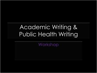 Academic Writing & Public Health Writing