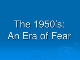 The 1950's: An Era of Fear