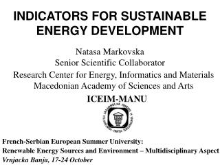 INDICATORS FOR SUSTAINABLE ENERGY DEVELOPMENT Natasa Markovska Senior Scientific Collaborator