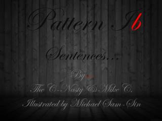 Pattern  I b Sentences… By … The C-Nasty & Mike C. Illustrated by Michael Sam-Sin