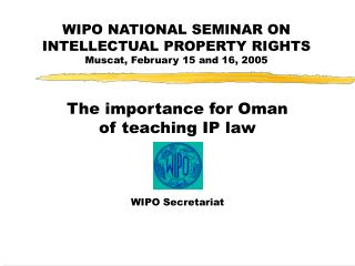 WIPO NATIONAL SEMINAR ON INTELLECTUAL PROPERTY RIGHTS Muscat, February 15 and 16, 2005