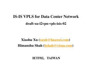 IS-IS VPLS for Data Center Network  draft-xu-l2vpn-vpls-isis-02
