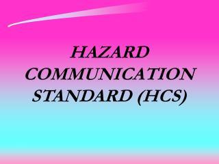 HAZARD COMMUNICATION STANDARD (HCS)