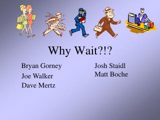 Why Wait?!?