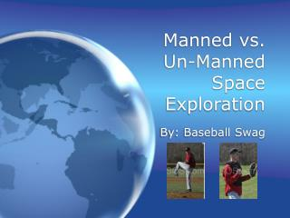 Manned vs.  Un-Manned Space Exploration