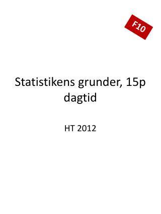 Statistikens grunder, 15p dagtid