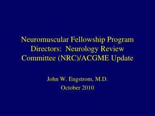 Neuromuscular Fellowship Program Directors:  Neurology Review Committee (NRC)/ACGME Update