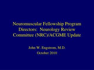 Neuromuscular Fellowship Program Directors:  Neurology Review Committee (NRC)/ACGME Update