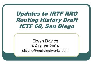 Updates to IRTF RRG Routing History Draft IETF 60, San Diego