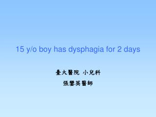 15 y/o boy has dysphagia for 2 days