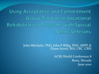 John Merladet, PhD, John P Billig, PhD, ABPP, &  Diane Acord, MA, CRC, CBIS