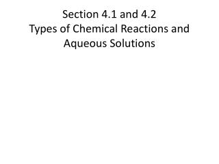 Section  4.1 and 4.2 Types of Chemical Reactions and Aqueous Solutions
