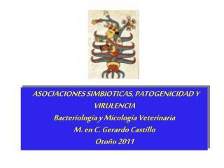 ASOCIACIONES SIMBIOTICAS, PATOGENICIDAD Y VIRULENCIA Bacteriología y Micología Veterinaria