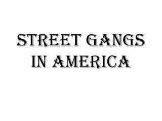 Street Gangs in America