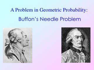A Problem in Geometric Probability:  Buffon s Needle Problem
