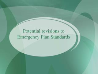 Potential revisions to Emergency Plan Standards