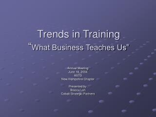 Trends in Training  What Business Teaches Us