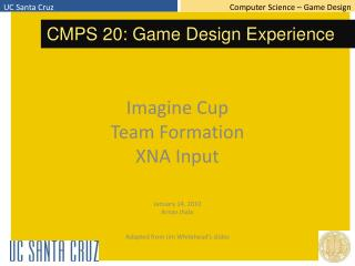 Imagine Cup Team Formation XNA Input January  14,  2010 Arnav Jhala