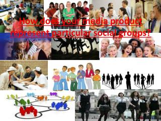How does your media product represent particular social groups ?