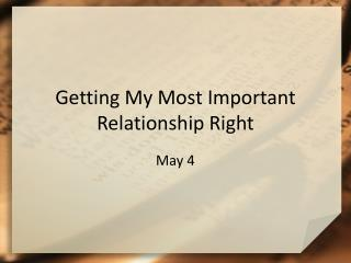 Getting My Most Important Relationship Right