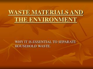 WASTE MATERIALS AND THE ENVIRONMENT