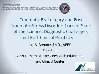 Lisa A. Brenner, Ph.D., ABPP Director VISN 19 Mental Illness Research Education
