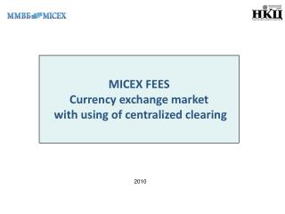 MICEX FEES Currency exchange market  with us ing  of centralized clearing