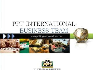 PPT INTERNATIONAL  BUSINESS TEAM