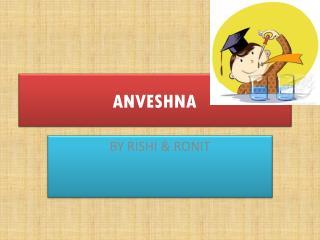 ANVESHNA