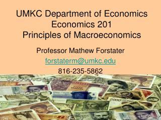 UMKC Department of Economics Economics 201 Principles of Macroeconomics