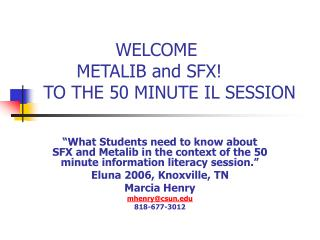 WELCOME         METALIB and SFX!  TO THE 50 MINUTE IL SESSION