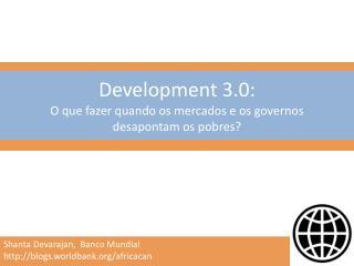 Development 3.0: O que fazer quando os mercados e os governos desapontam os pobres?