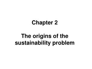 Chapter 2 The origins of the sustainability problem