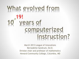 What evolved from 10   years of     					  computerized 					 instruction?