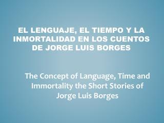 El lenguaje, el tiempo y la inmortalidad en los cuentos de Jorge Luis Borges