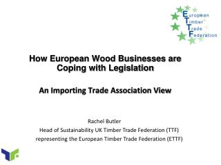 How European Wood Businesses are Coping with Legislation An Importing Trade Association View
