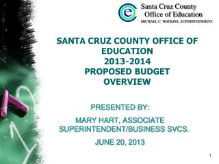 SANTA CRUZ COUNTY OFFICE OF EDUCATION  2013-2014  PROPOSED BUDGET  OVERVIEW