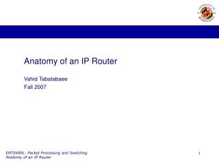 Anatomy of an IP Router Vahid Tabatabaee Fall 2007