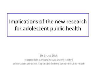 I mplications of the new research for adolescent public health