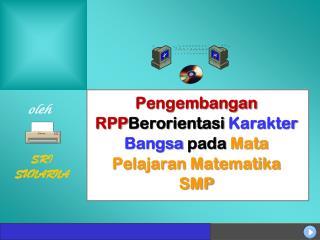 Pengembangan RPP Berorientasi  Karakter Bangsa  pada  Mata Pelajaran Matematika SMP