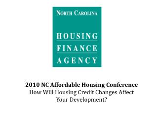 2010 NC Affordable Housing Conference How Will Housing Credit Changes Affect Your Development?