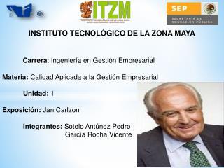 INSTITUTO TECNOLÓGICO DE LA ZONA MAYA Carrera : Ingeniería en Gestión Empresarial