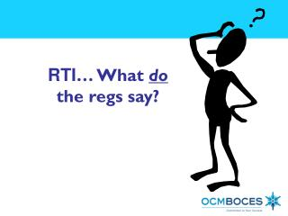 RTI … What  do  the regs say?