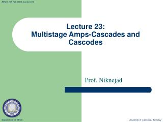 Lecture 23: Multistage Amps-Cascades and Cascodes