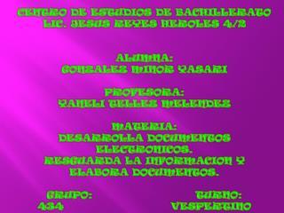 CENTRO DE ESTUDIOS DE BACHILLERATO LIC. JESUS REYES HEROLES 4/2 ALUMNA: GONZALEZ MINOR YASARI