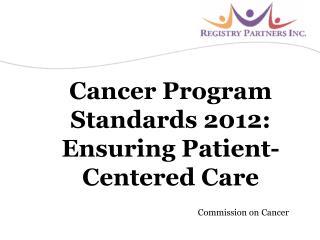 Cancer Program  Standards 2012:  Ensuring Patient-Centered Care