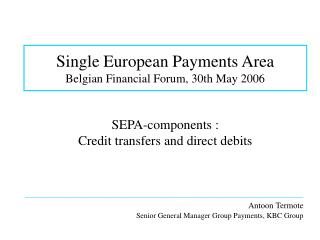 Single European Payments Area Belgian Financial Forum, 30th May 2006